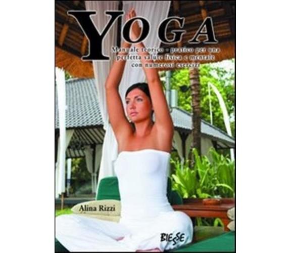 Yoga. Manuale teorico-pratico per una perfetta salute fisica... - Rizzi Alina