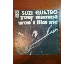 Your mamma won't like me - Suzi quatro - 1976 - 45 giri - M