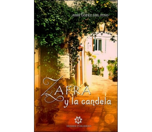 Zafra y la Candela, di José López Del Pino,  2019,  Genesis Publishing - ER