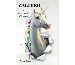 Zaltèro e Una scelta d'amore di Ivone Tasso,  2019,  Youcanprint