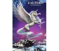 Zaltèro il principe unicorno di Ivone Tasso,  2019,  Youcanprint