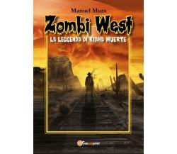 Zombi West - La leggenda di Kiana Muerte di Manuel Mura,  2017,  Youcanprint