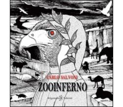 Zooinferno - Carlo Salvoni,  2015,  Gilgamesh Edizioni