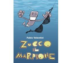 Zucco il marpione. di Fabio Valentini,  2018,  Youcanprint