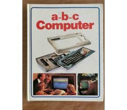 a-b-c Computer - AA. VV. - Fratelli Spada editore - 1992 - AR