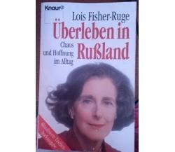 Überleben in Rußland:Chaos und Hoffnung im Alltag-Lois Fisher-Ruge,1992,Knaur- S