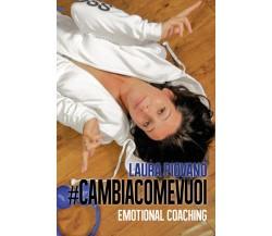 #cambiacomevuoi - Emotional coaching  di Laura Piovano,  2017,  Youcanprint -ER
