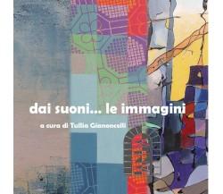 dai suoni... le immagini di Tullia Gianoncelli,  2020,  Youcanprint