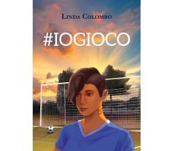 #iogioco - Linda Colombo,  2020,  Youcanprint