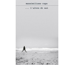 ...l'altro di noi di Massimiliano Rapa,  2020,  Youcanprint