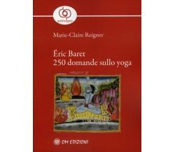 Éric Baret - 250 Domande Sullo Yoga - Marie-claire Reigner,  2020,  Om Edizioni