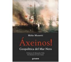 Áxeinos! Geopolitica del mar Nero  - Mirko Mussetti,  2018,  Goware